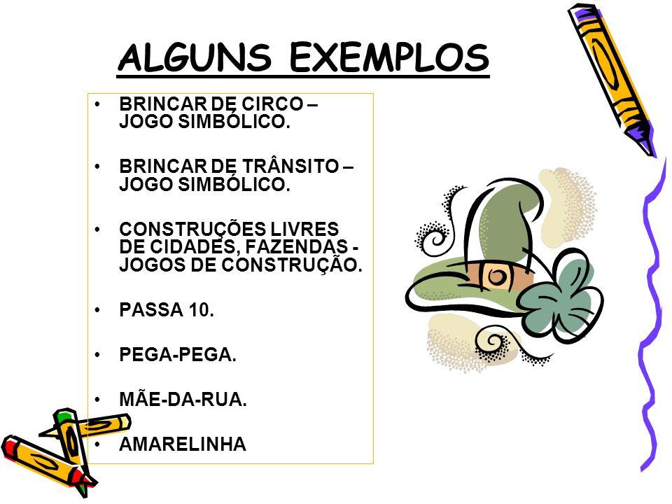 ALGUNS EXEMPLOS BRINCAR DE CIRCO – JOGO SIMBÓLICO.