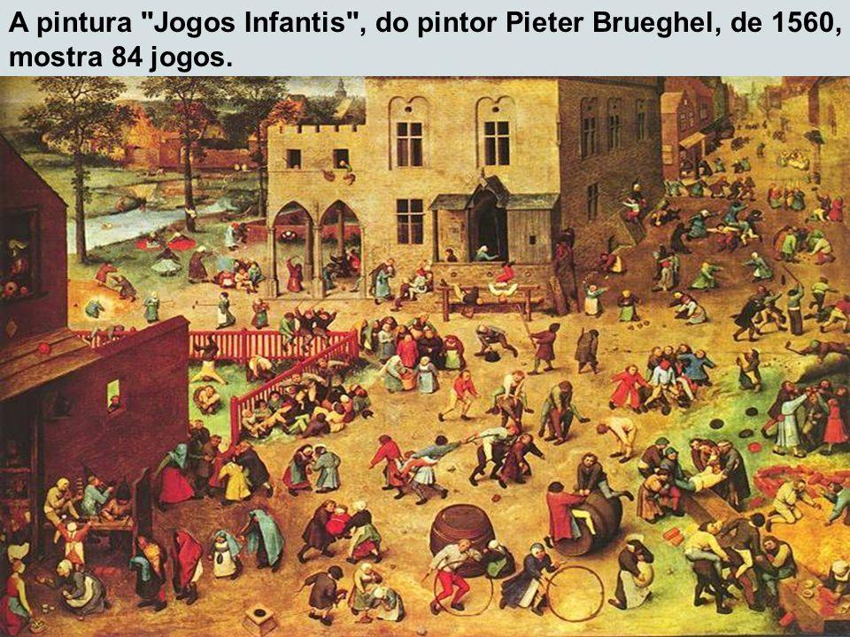 A pintura Jogos Infantis , do pintor Pieter Brueghel, de 1560, mostra 84 jogos.