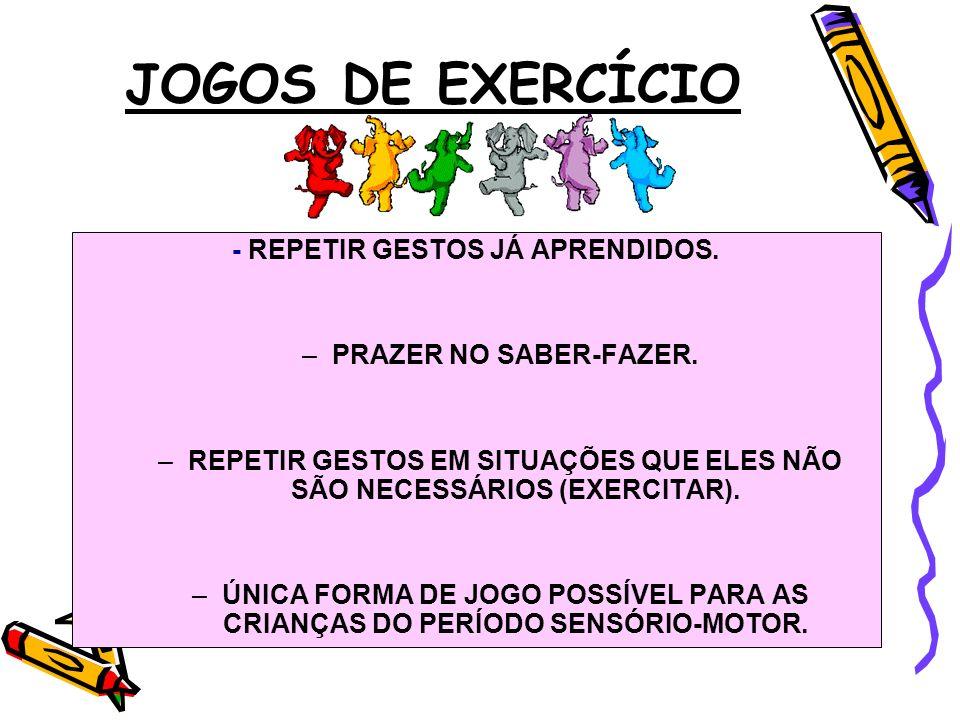 JOGOS DE EXERCÍCIO - REPETIR GESTOS JÁ APRENDIDOS.