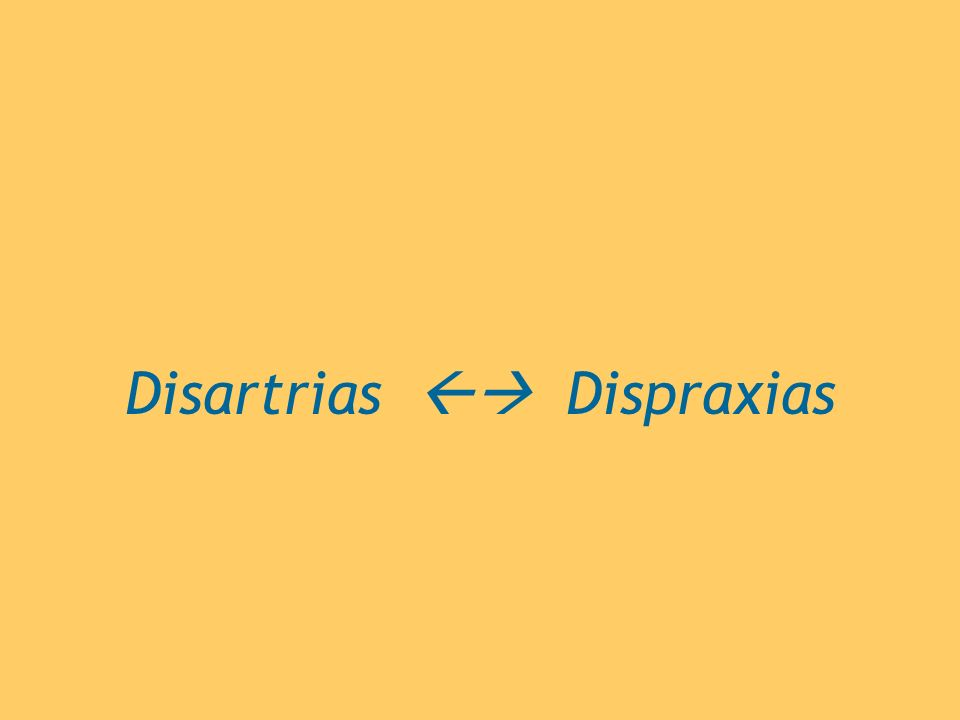 Disartrias  Dispraxias