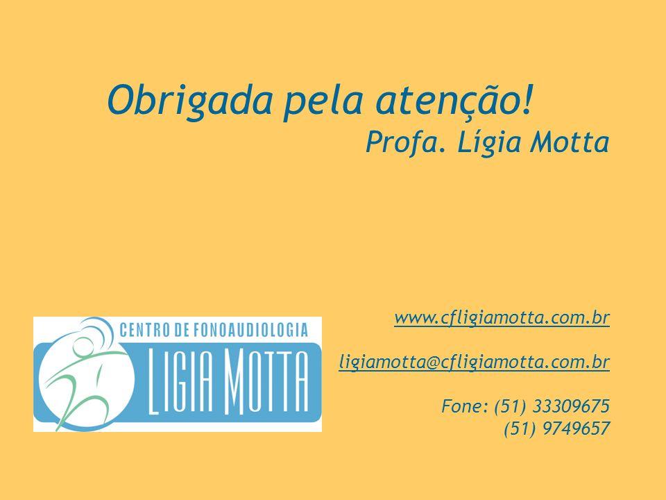 Obrigada pela atenção! Profa. Lígia Motta www.cfligiamotta.com.br