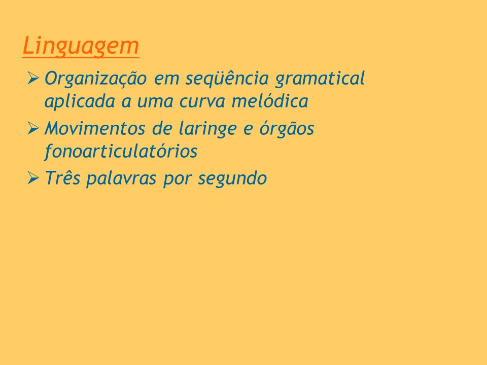 LinguagemOrganização em seqüência gramatical aplicada a uma curva melódica. Movimentos de laringe e órgãos fonoarticulatórios.