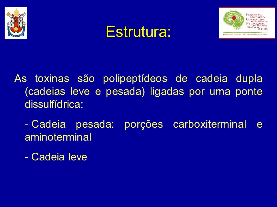 Estrutura: As toxinas são polipeptídeos de cadeia dupla (cadeias leve e pesada) ligadas por uma ponte dissulfídrica: