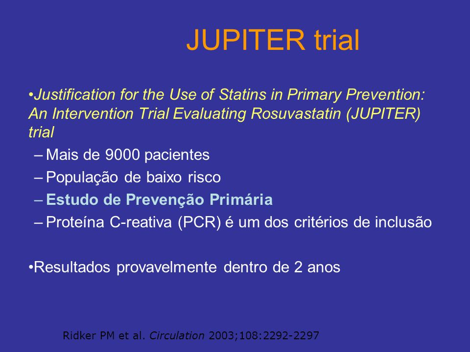 JUPITER trial Justification for the Use of Statins in Primary Prevention: An Intervention Trial Evaluating Rosuvastatin (JUPITER) trial.