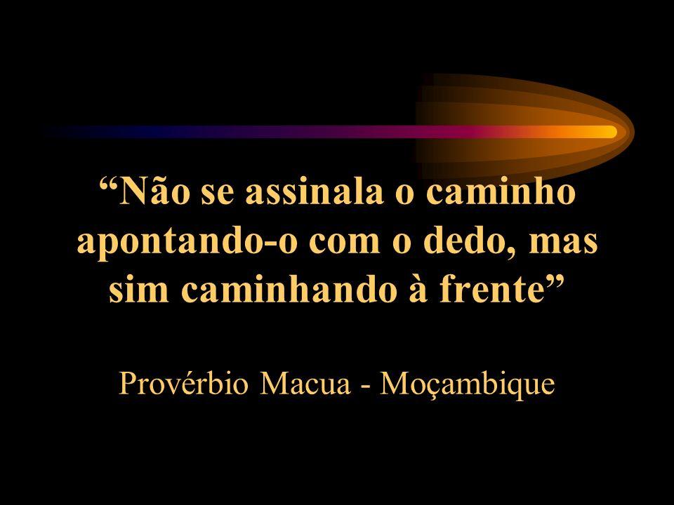Não se assinala o caminho apontando-o com o dedo, mas sim caminhando à frente Provérbio Macua - Moçambique