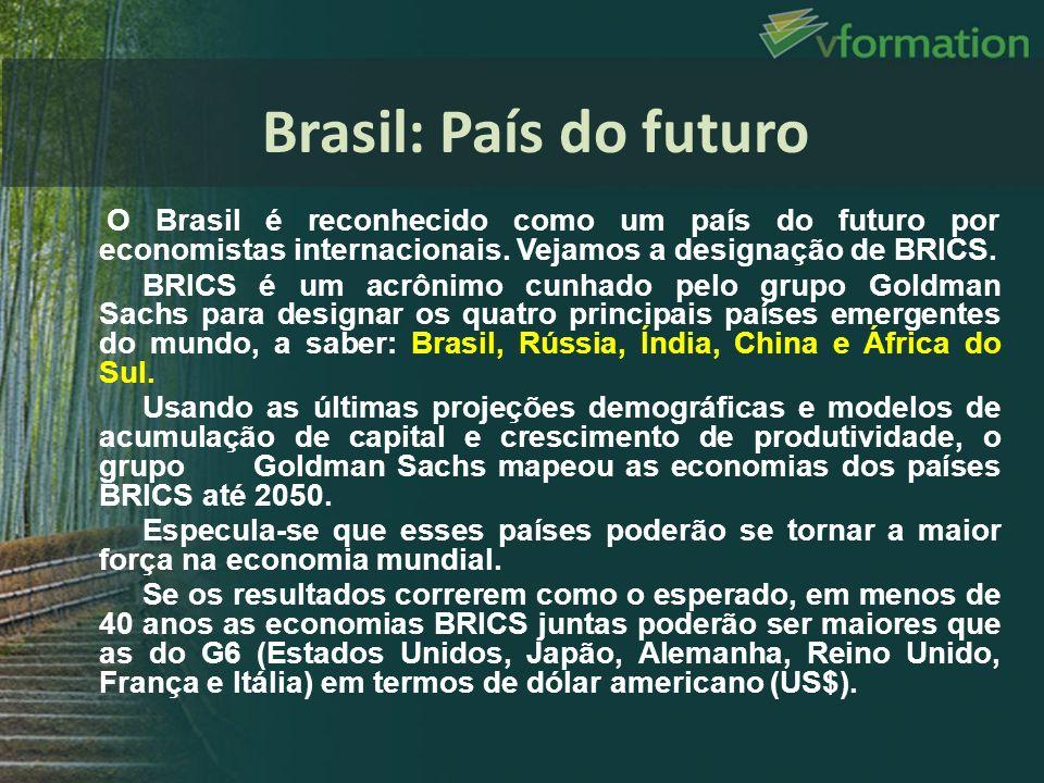 Brasil: País do futuro O Brasil é reconhecido como um país do futuro por economistas internacionais. Vejamos a designação de BRICS.