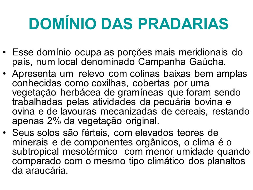 DOMÍNIO DAS PRADARIAS Esse domínio ocupa as porções mais meridionais do país, num local denominado Campanha Gaúcha.