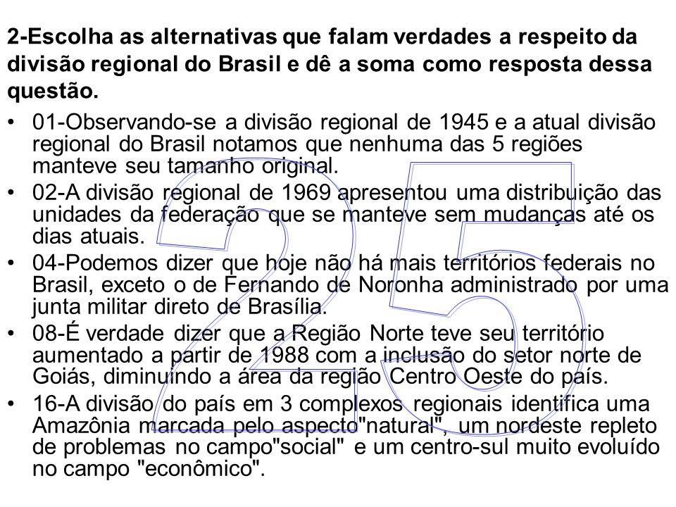 2-Escolha as alternativas que falam verdades a respeito da divisão regional do Brasil e dê a soma como resposta dessa questão.