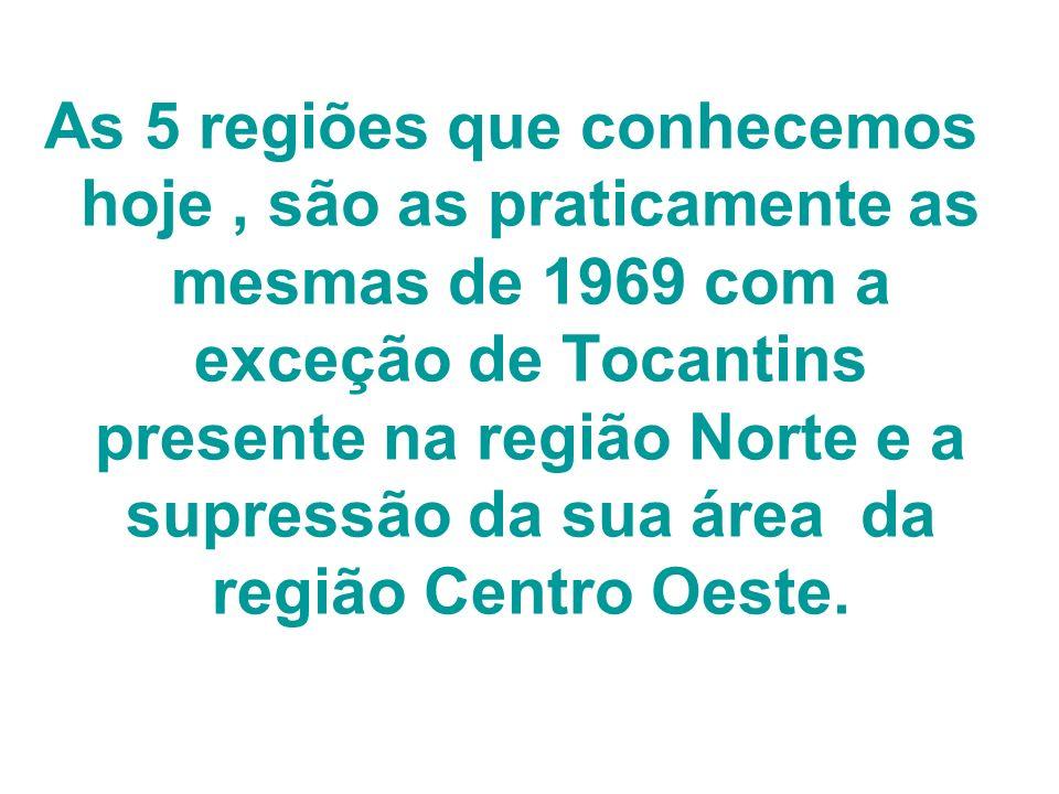 As 5 regiões que conhecemos hoje , são as praticamente as mesmas de 1969 com a exceção de Tocantins presente na região Norte e a supressão da sua área da região Centro Oeste.