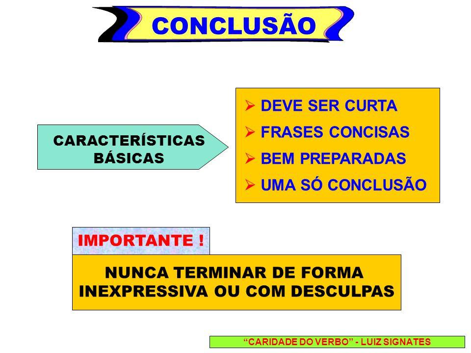 CONCLUSÃO  DEVE SER CURTA  FRASES CONCISAS  BEM PREPARADAS