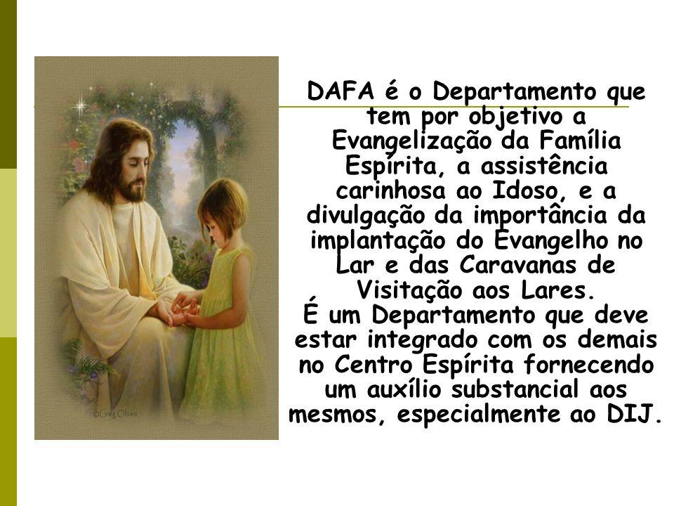 DAFA é o Departamento que tem por objetivo a Evangelização da Família Espírita, a assistência carinhosa ao Idoso, e a divulgação da importância da implantação do Evangelho no Lar e das Caravanas de Visitação aos Lares.