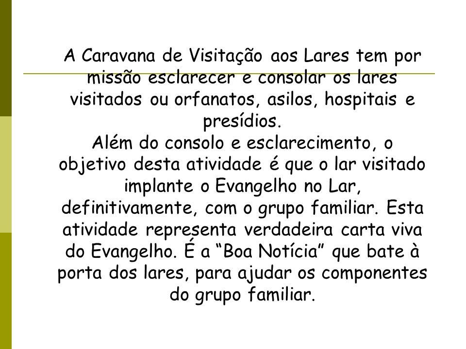 A Caravana de Visitação aos Lares tem por missão esclarecer e consolar os lares visitados ou orfanatos, asilos, hospitais e presídios.