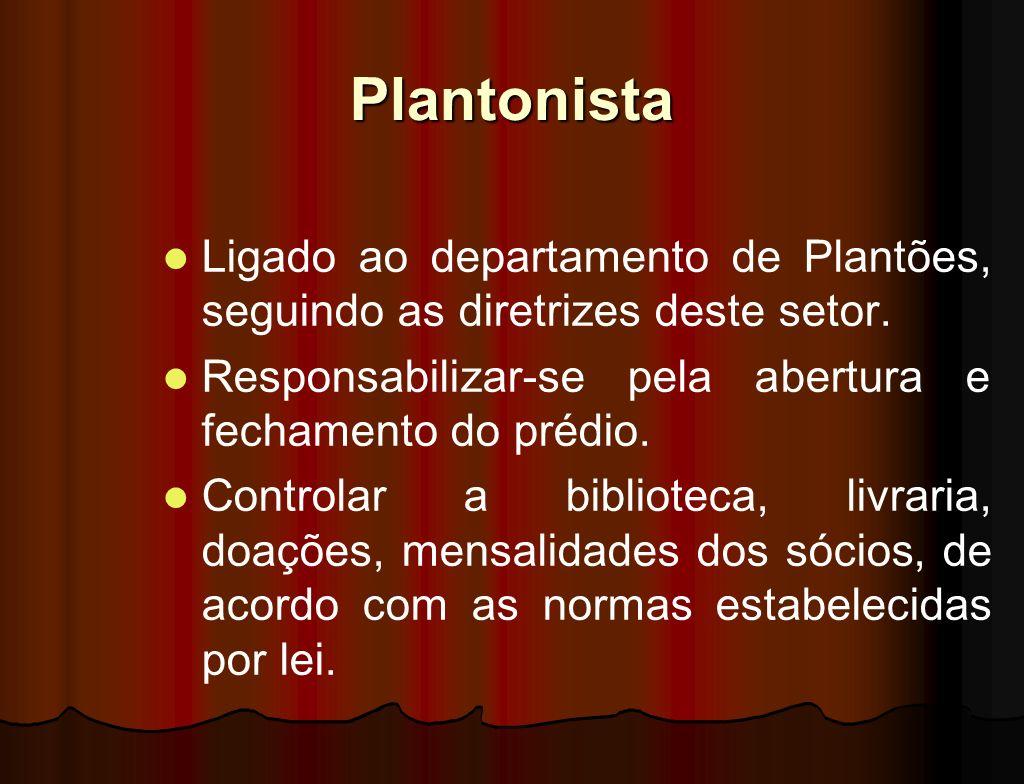 Plantonista Ligado ao departamento de Plantões, seguindo as diretrizes deste setor. Responsabilizar-se pela abertura e fechamento do prédio.
