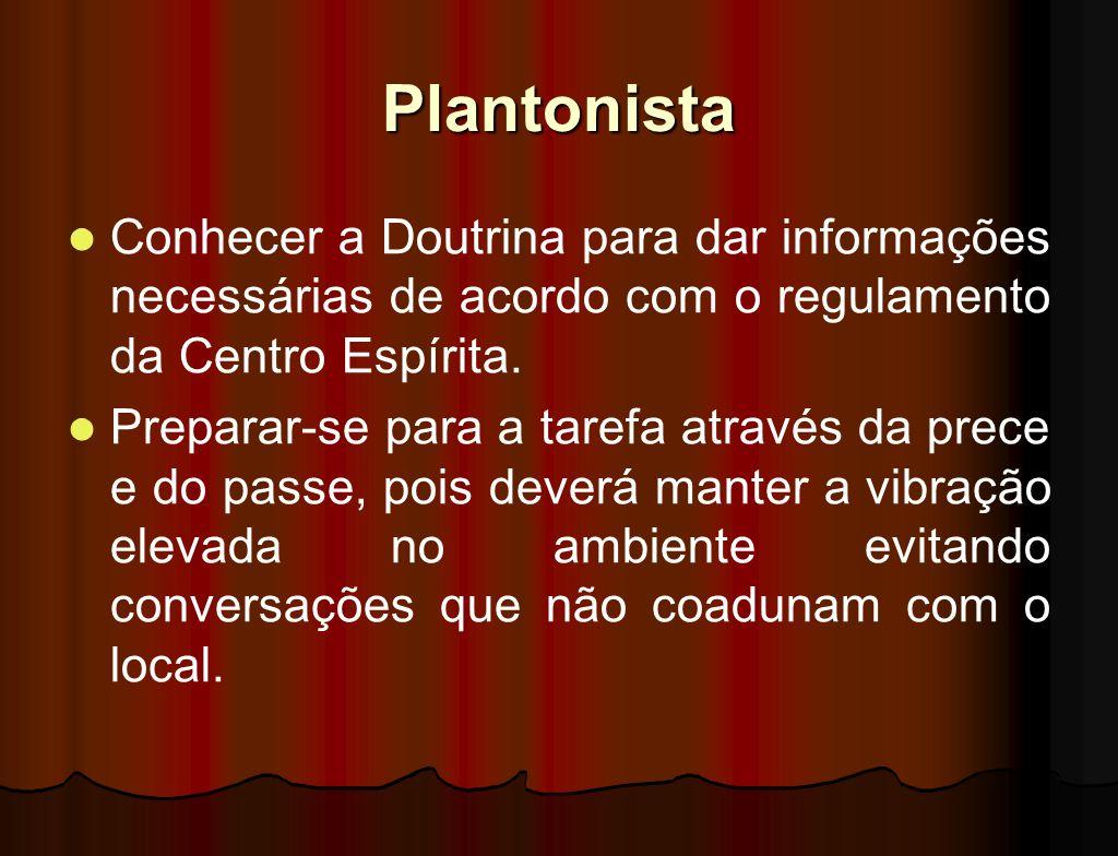 Plantonista Conhecer a Doutrina para dar informações necessárias de acordo com o regulamento da Centro Espírita.