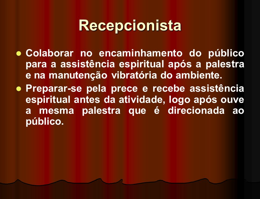 Recepcionista Colaborar no encaminhamento do público para a assistência espiritual após a palestra e na manutenção vibratória do ambiente.
