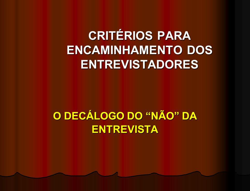 CRITÉRIOS PARA ENCAMINHAMENTO DOS ENTREVISTADORES