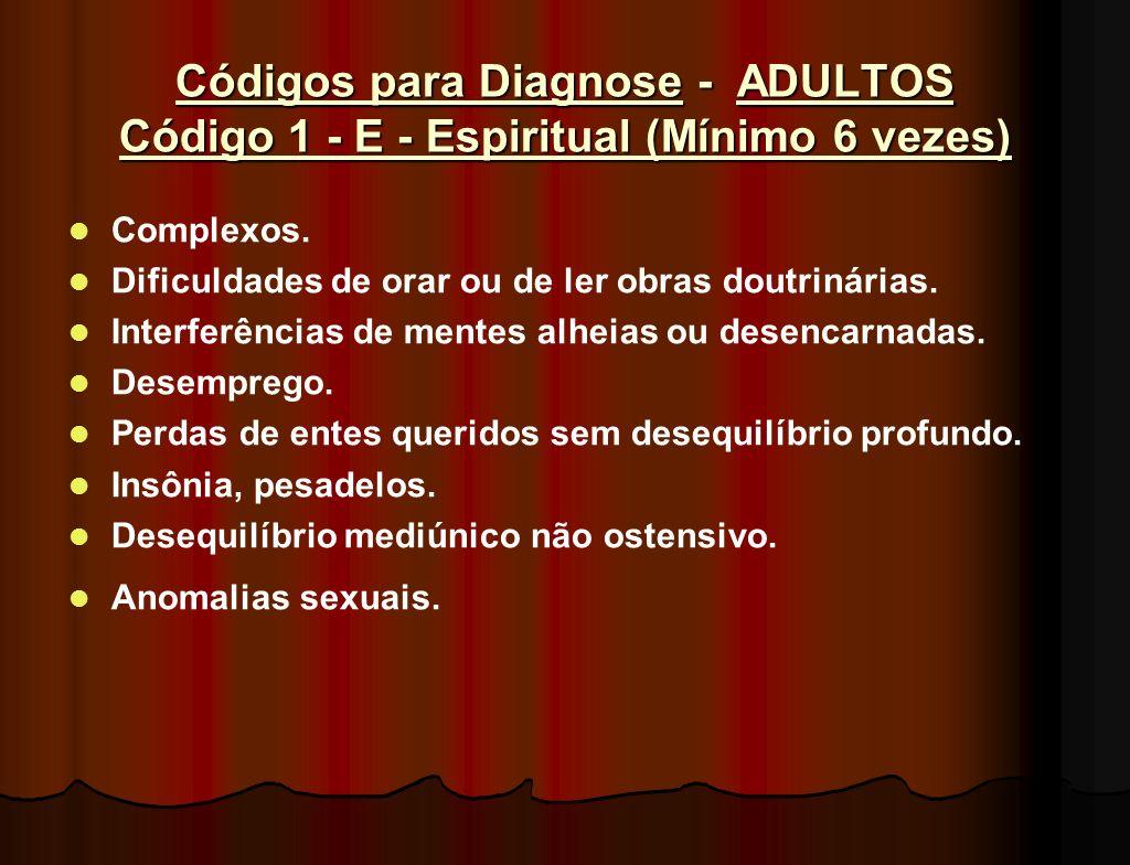 Códigos para Diagnose - ADULTOS Código 1 - E - Espiritual (Mínimo 6 vezes)