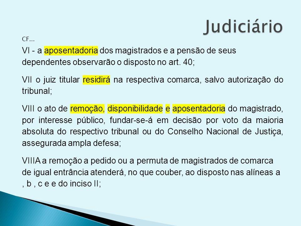 Judiciário CF... VI - a aposentadoria dos magistrados e a pensão de seus dependentes observarão o disposto no art. 40;