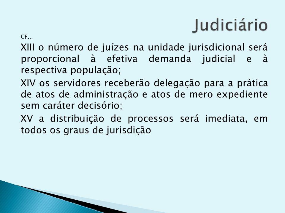 Judiciário CF... XIII o número de juízes na unidade jurisdicional será proporcional à efetiva demanda judicial e à respectiva população;