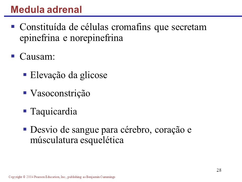 Medula adrenalConstituída de células cromafins que secretam epinefrina e norepinefrina. Causam: Elevação da glicose.
