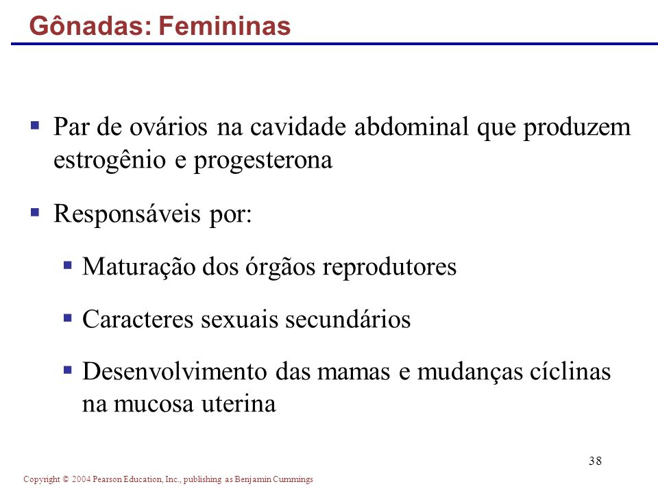 Gônadas: Femininas Par de ovários na cavidade abdominal que produzem estrogênio e progesterona. Responsáveis por: