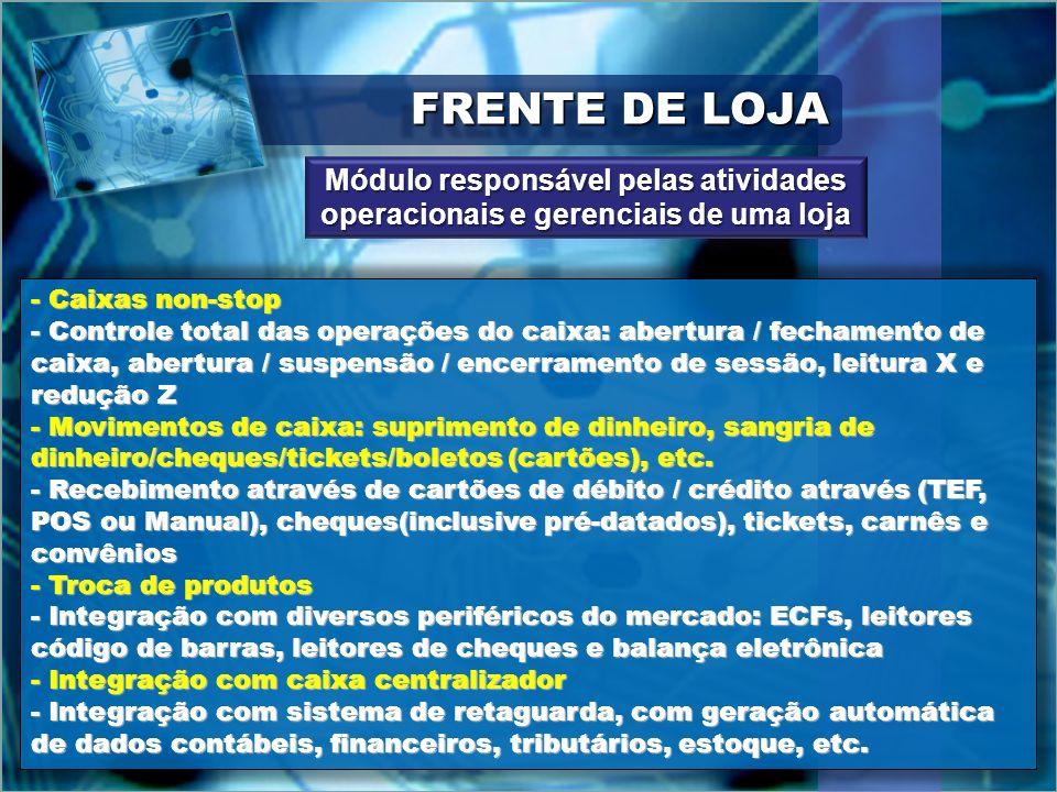 FRENTE DE LOJA Módulo responsável pelas atividades operacionais e gerenciais de uma loja. Caixas non-stop.