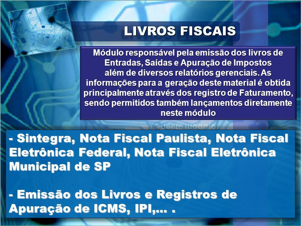 LIVROS FISCAIS Módulo responsável pela emissão dos livros de Entradas, Saídas e Apuração de Impostos.