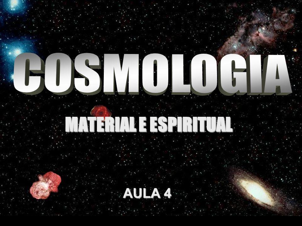 COSMOLOGIA MATERIAL E ESPIRITUAL AULA 4