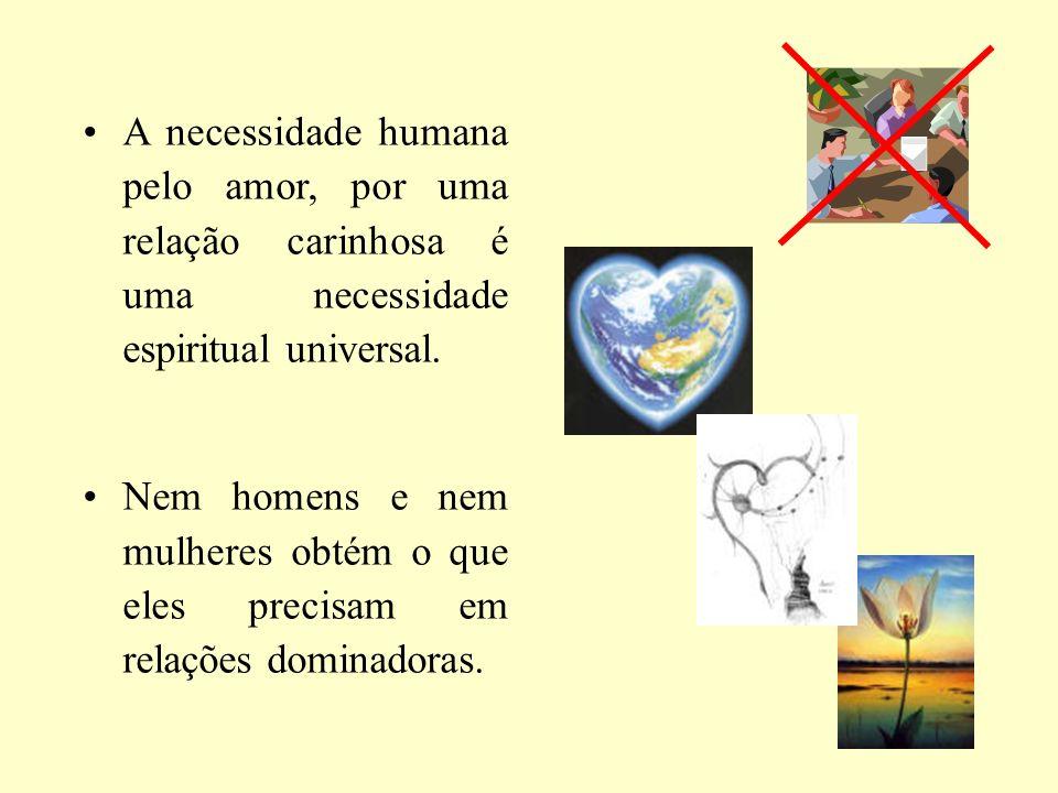 A necessidade humana pelo amor, por uma relação carinhosa é uma necessidade espiritual universal.