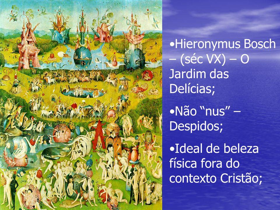Hieronymus Bosch – (séc VX) – O Jardim das Delícias;