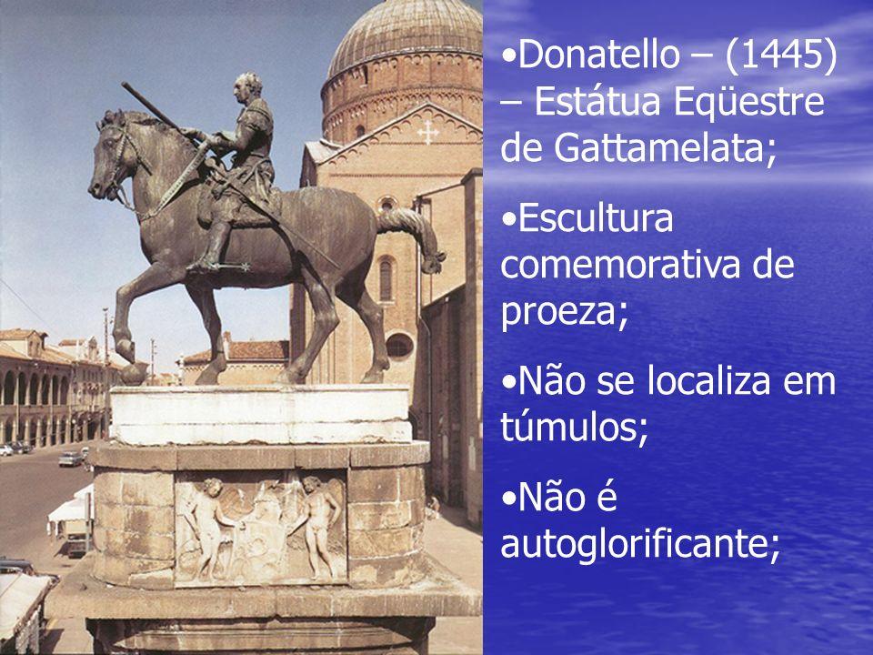 Donatello – (1445) – Estátua Eqüestre de Gattamelata;