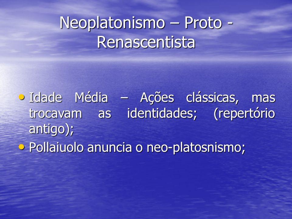Neoplatonismo – Proto - Renascentista