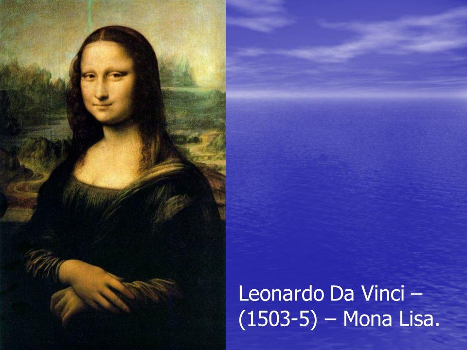 Leonardo Da Vinci – (1503-5) – Mona Lisa.