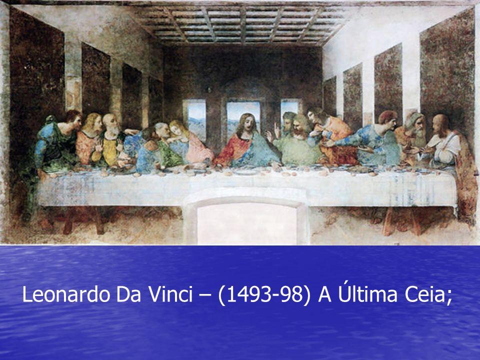 Leonardo Da Vinci – (1493-98) A Última Ceia;
