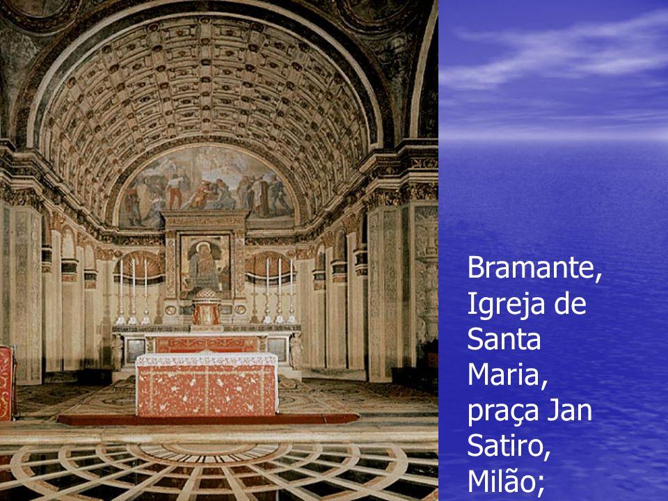 Bramante, Igreja de Santa Maria, praça Jan Satiro, Milão;