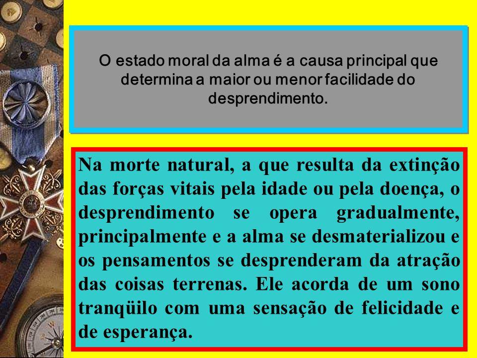 O estado moral da alma é a causa principal que determina a maior ou menor facilidade do desprendimento.