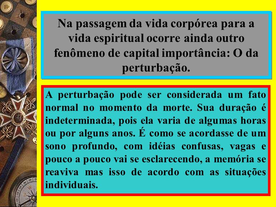 Na passagem da vida corpórea para a vida espiritual ocorre ainda outro fenômeno de capital importância: O da perturbação.