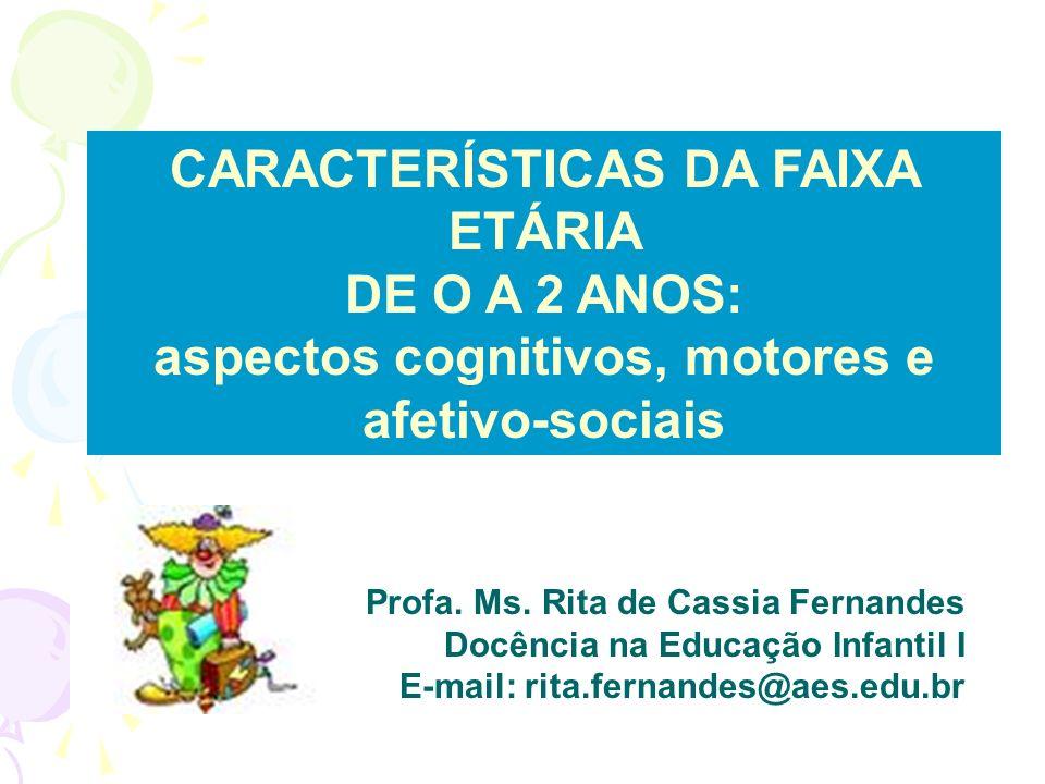 CARACTERÍSTICAS DA FAIXA ETÁRIA DE O A 2 ANOS: