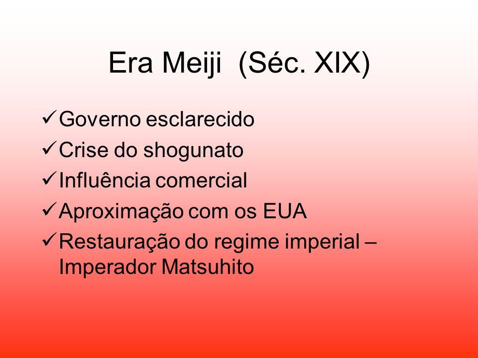 Era Meiji (Séc. XIX) Governo esclarecido Crise do shogunato