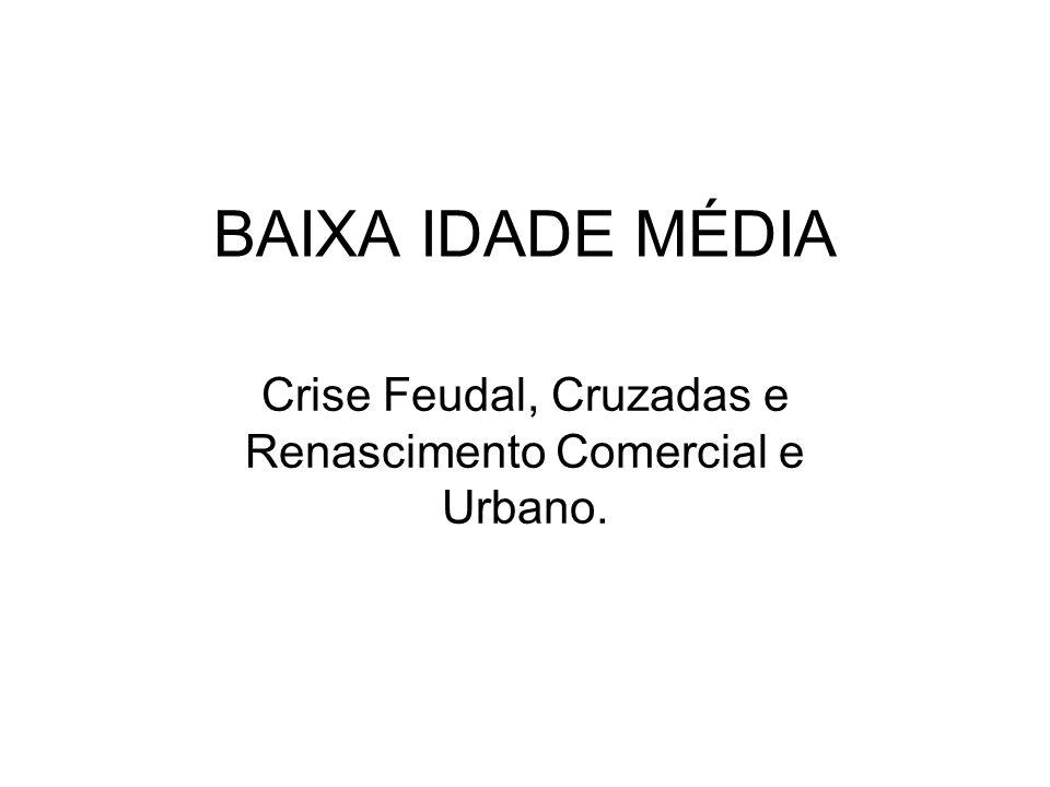 Crise Feudal, Cruzadas e Renascimento Comercial e Urbano.
