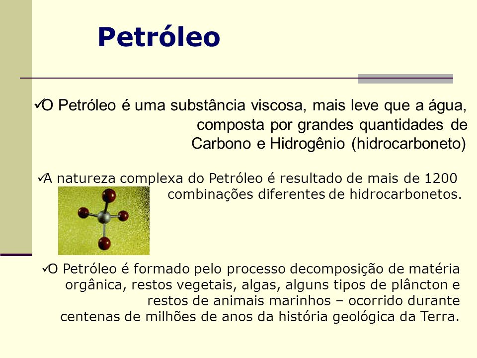 Petróleo O Petróleo é uma substância viscosa, mais leve que a água,
