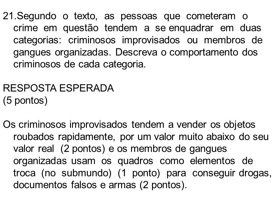 Segundo o texto, as pessoas que cometeram o crime em questão tendem a se enquadrar em duas categorias: criminosos improvisados ou membros de gangues organizadas. Descreva o comportamento dos criminosos de cada categoria.