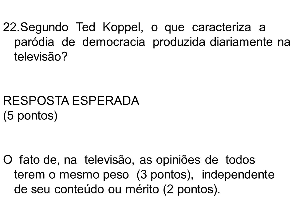 Segundo Ted Koppel, o que caracteriza a paródia de democracia produzida diariamente na televisão