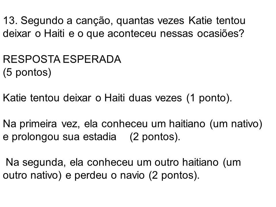 13. Segundo a canção, quantas vezes Katie tentou deixar o Haiti e o que aconteceu nessas ocasiões