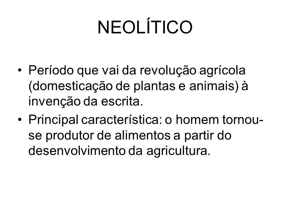 NEOLÍTICO Período que vai da revolução agrícola (domesticação de plantas e animais) à invenção da escrita.