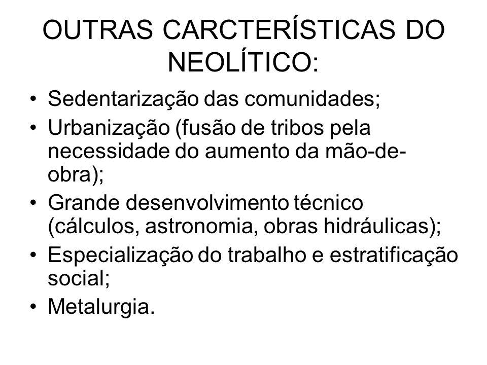 OUTRAS CARCTERÍSTICAS DO NEOLÍTICO: