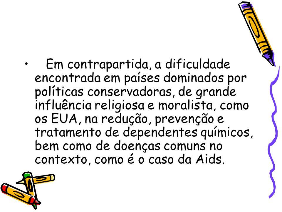 Em contrapartida, a dificuldade encontrada em países dominados por políticas conservadoras, de grande influência religiosa e moralista, como os EUA, na redução, prevenção e tratamento de dependentes químicos, bem como de doenças comuns no contexto, como é o caso da Aids.