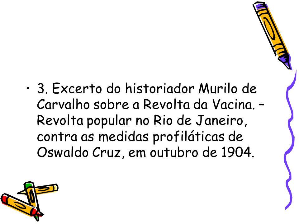 3. Excerto do historiador Murilo de Carvalho sobre a Revolta da Vacina