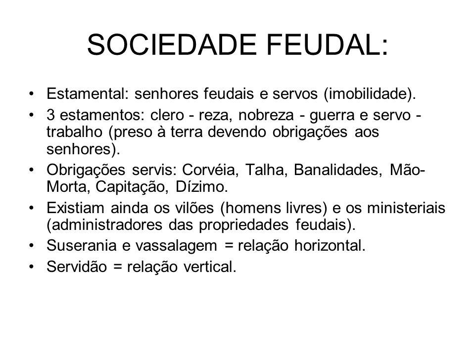 SOCIEDADE FEUDAL: Estamental: senhores feudais e servos (imobilidade).