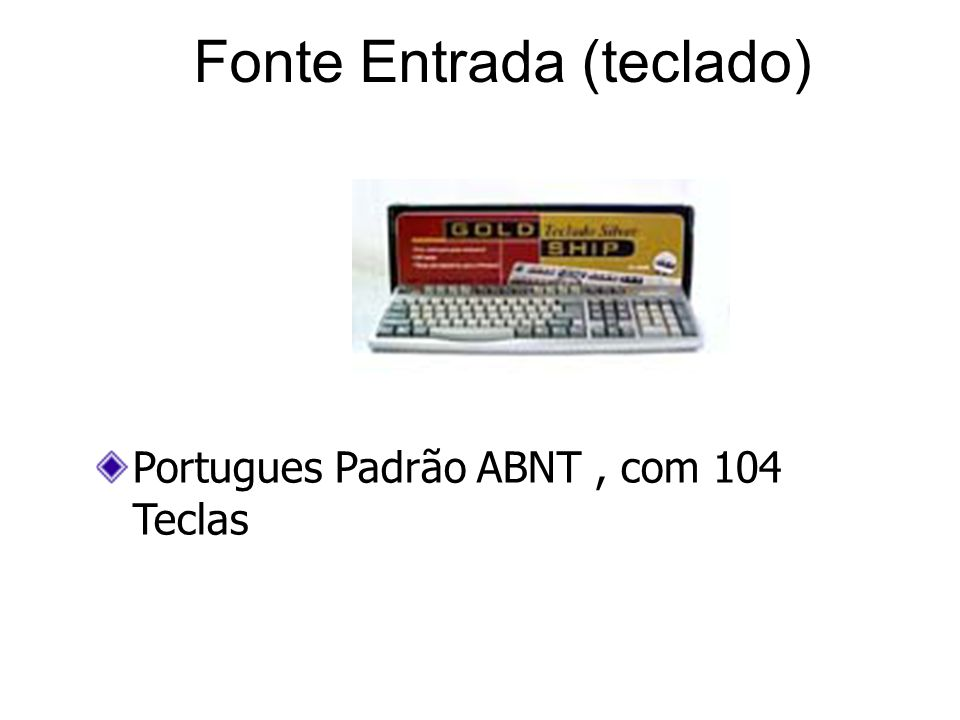 Fonte Entrada (teclado)